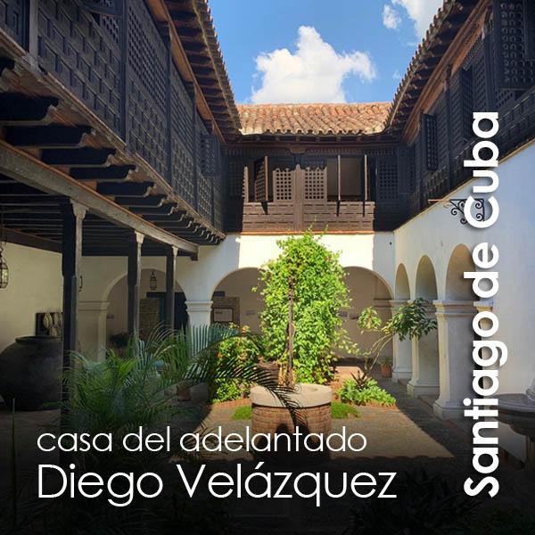 Santiago de Cuba - Casa del Adelantado Diego Velazquez